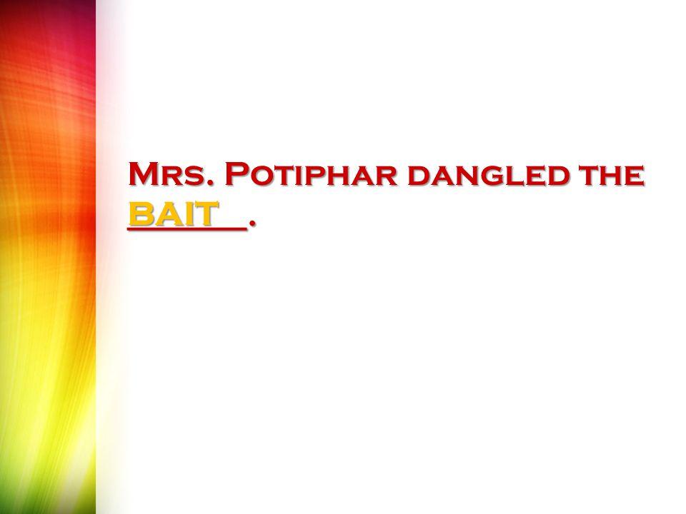 Mrs. Potiphar dangled the _______. BAIT