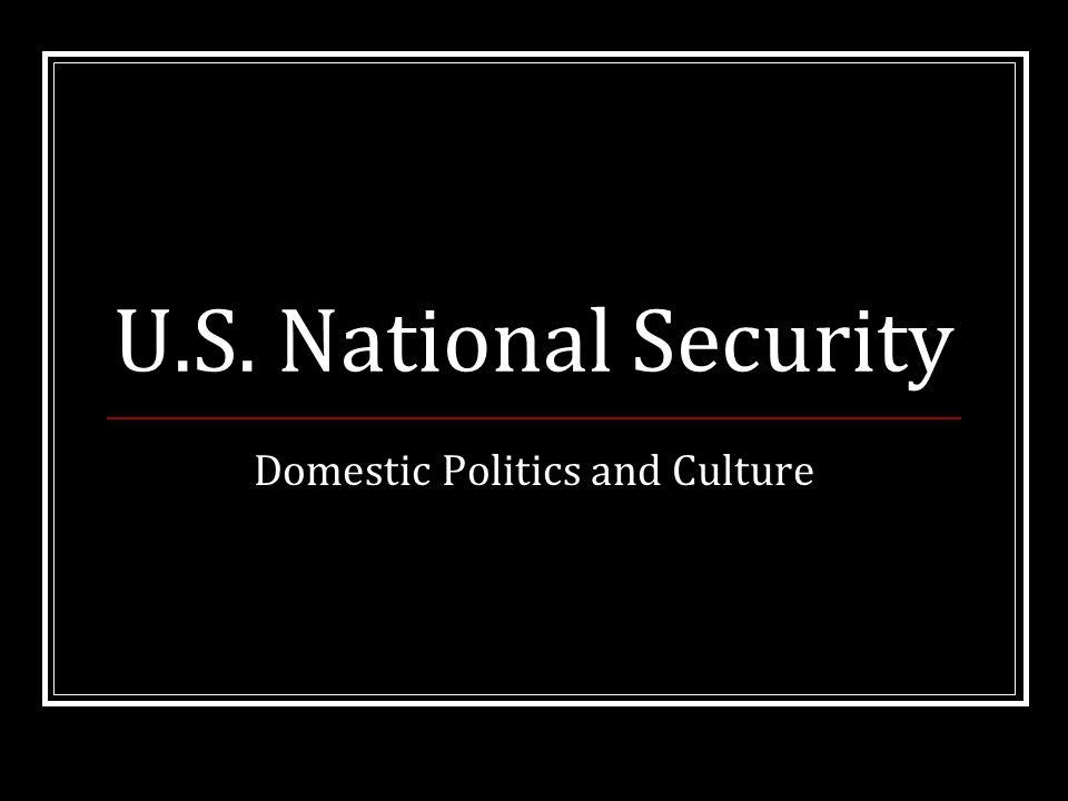 U.S. National Security Domestic Politics and Culture