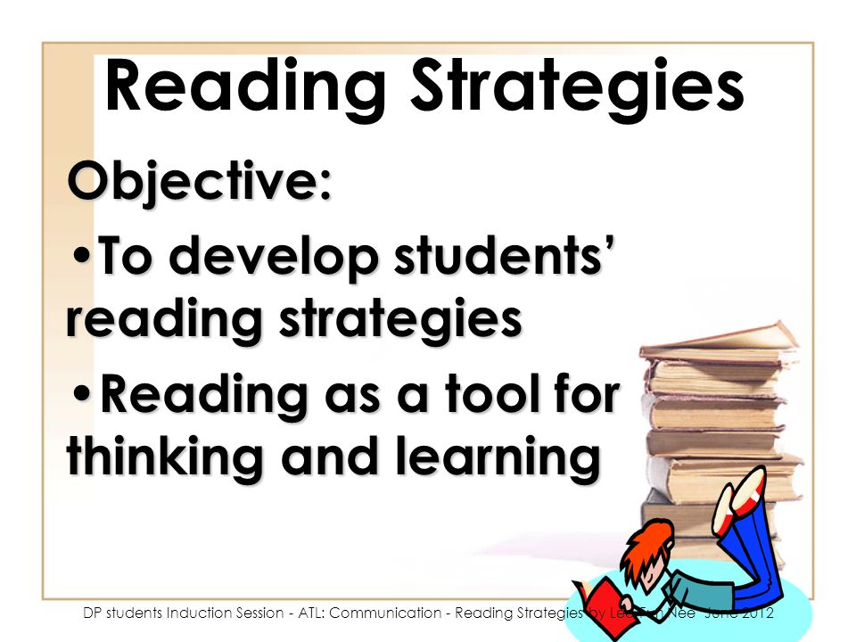 Reading Strategies Objective: To develop students' reading strategies To develop students' reading strategies Reading as a tool for thinking and learn