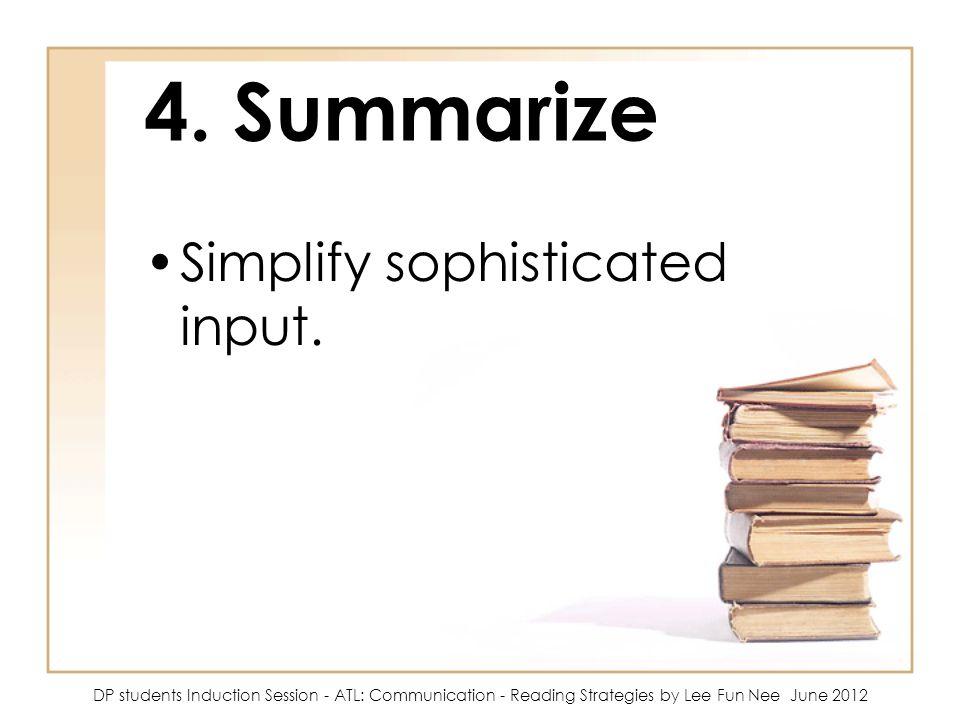 4.Summarize Simplify sophisticated input.