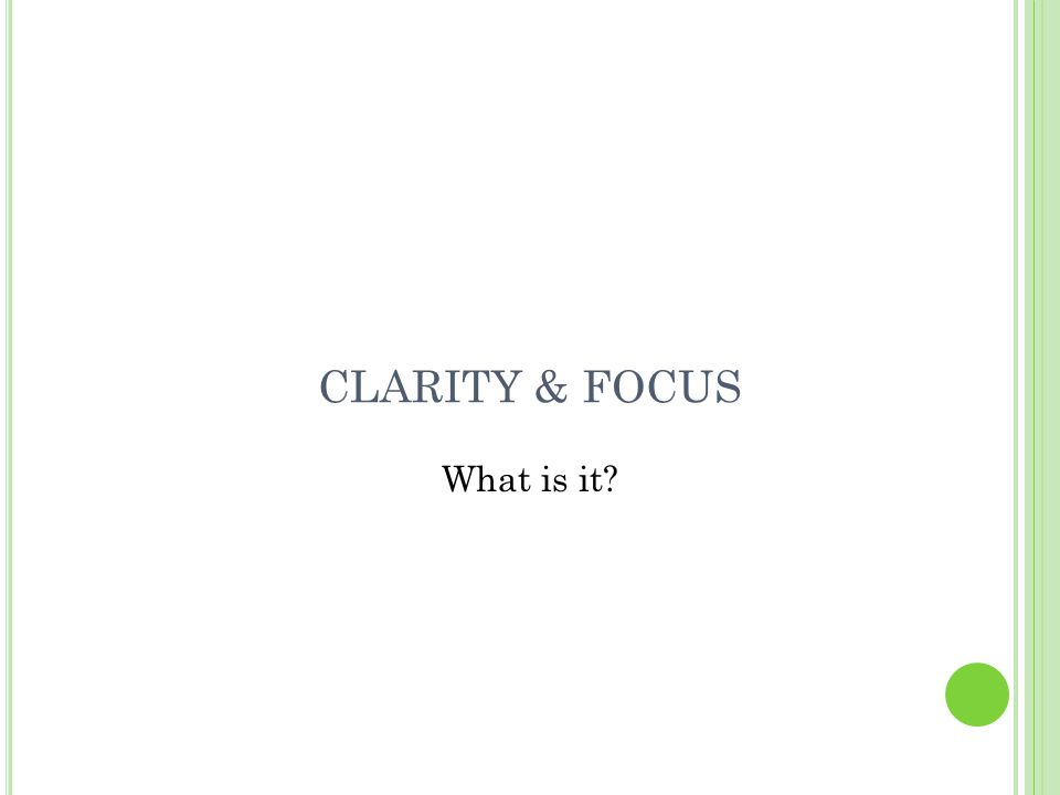 CLARITY & FOCUS What is it