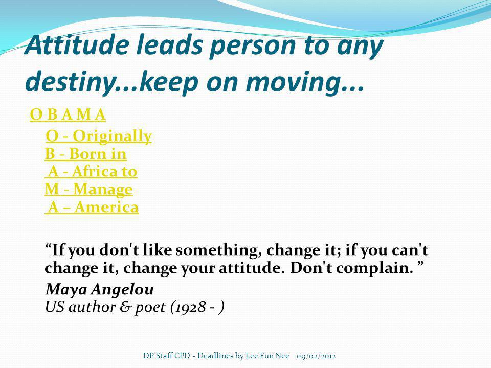 Attitude leads person to any destiny...keep on moving...