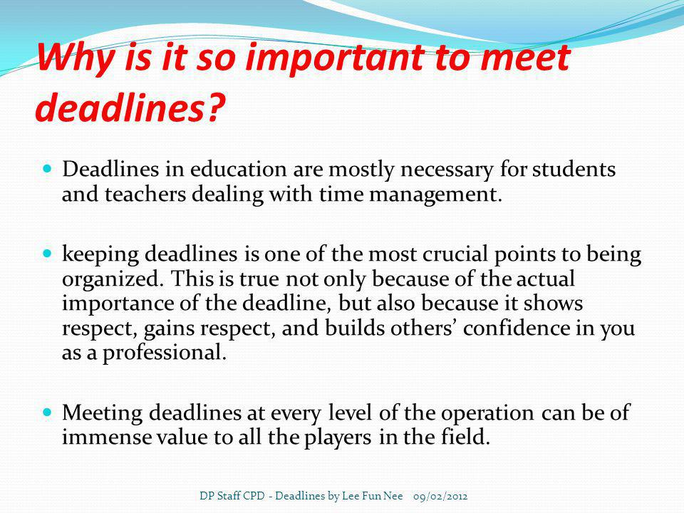Why is it so important to meet deadlines.