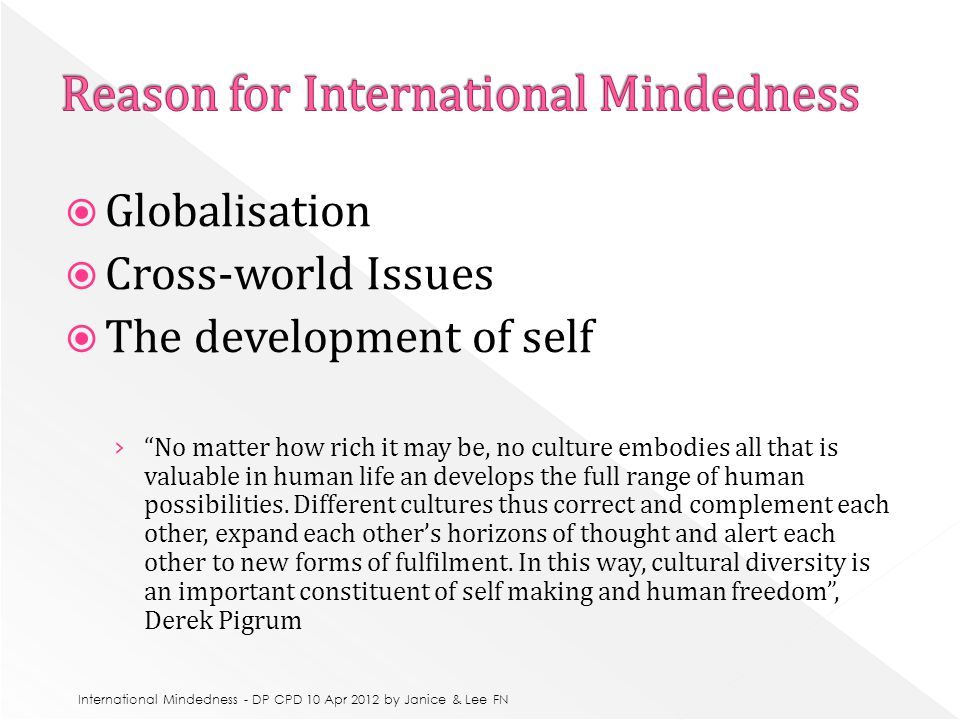  Globalisation  Cross-world Issues  The development of self › No matter how rich it may be, no culture embodies all that is valuable in human life an develops the full range of human possibilities.