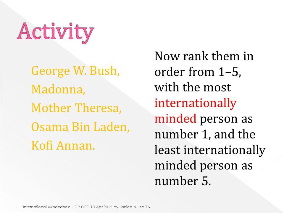 George W. Bush, Madonna, Mother Theresa, Osama Bin Laden, Kofi Annan.