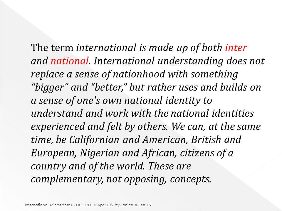  http://www.ibo.org/ http://www.ibo.org/  http://www.eteachblog.com/teaching- abroad/international-mindedness-is-a- frame-of-mind%E2%80%A6/ http://www.eteachblog.com/teaching- abroad/international-mindedness-is-a- frame-of-mind%E2%80%A6/ International Mindedness - DP CPD 10 Apr 2012 by Janice & Lee FN