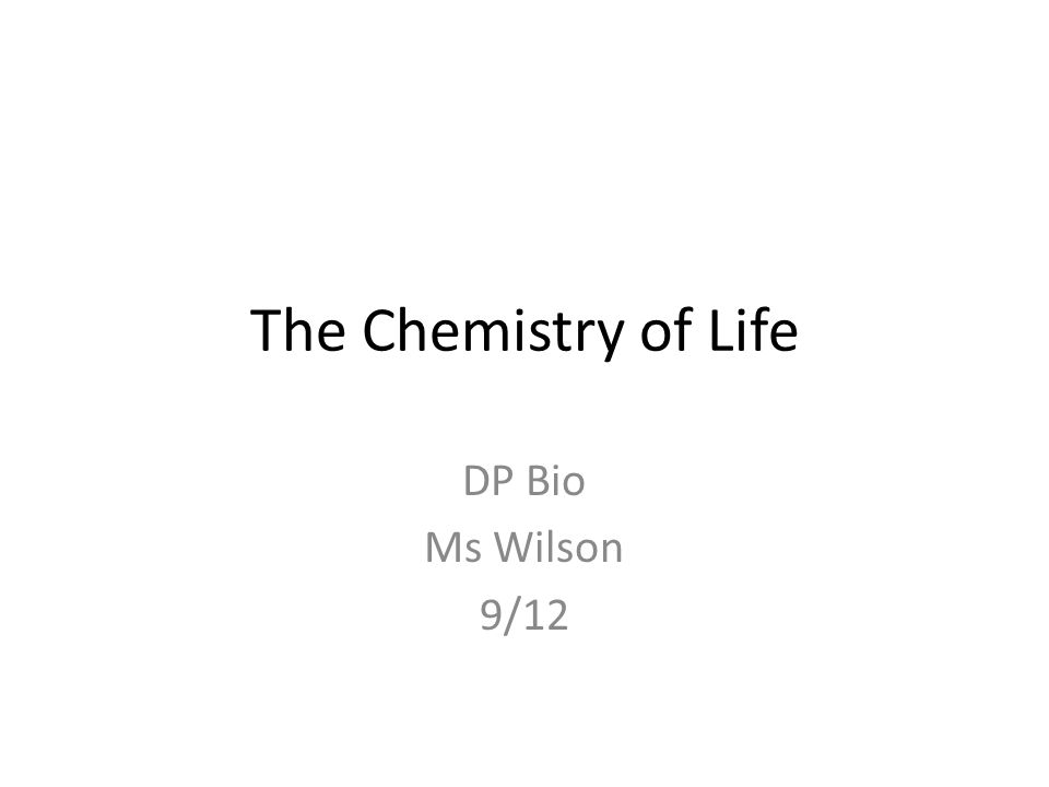 The Chemistry of Life DP Bio Ms Wilson 9/12