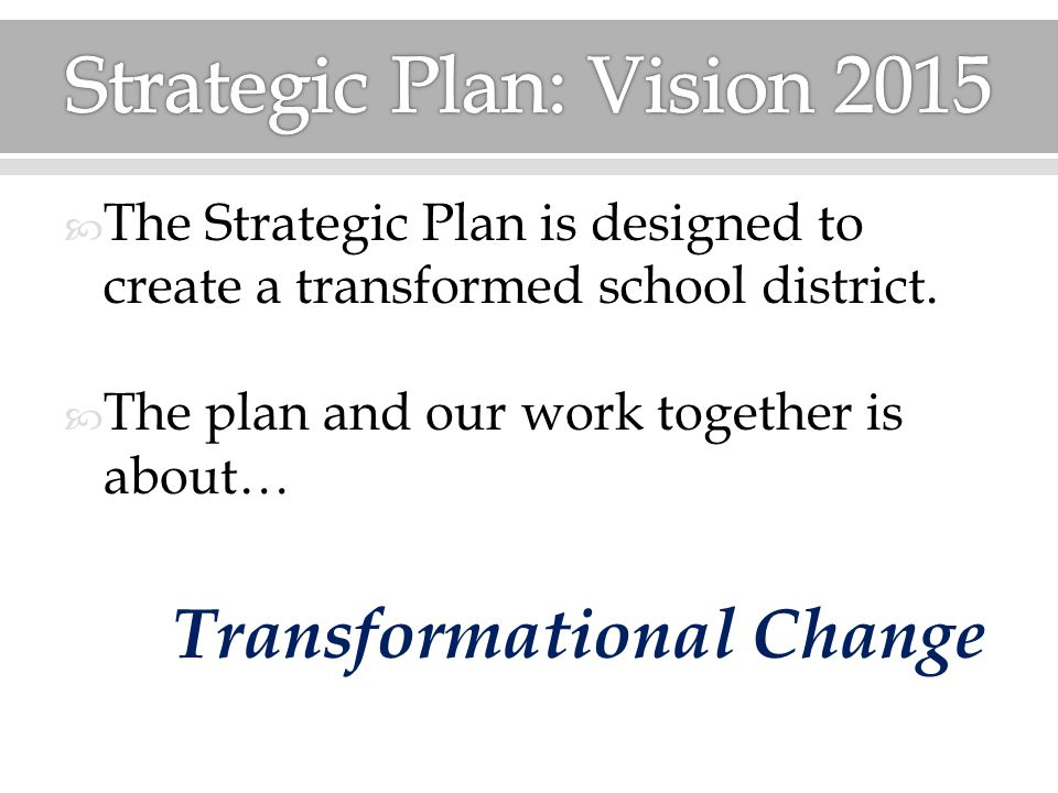  The Strategic Plan is designed to create a transformed school district.