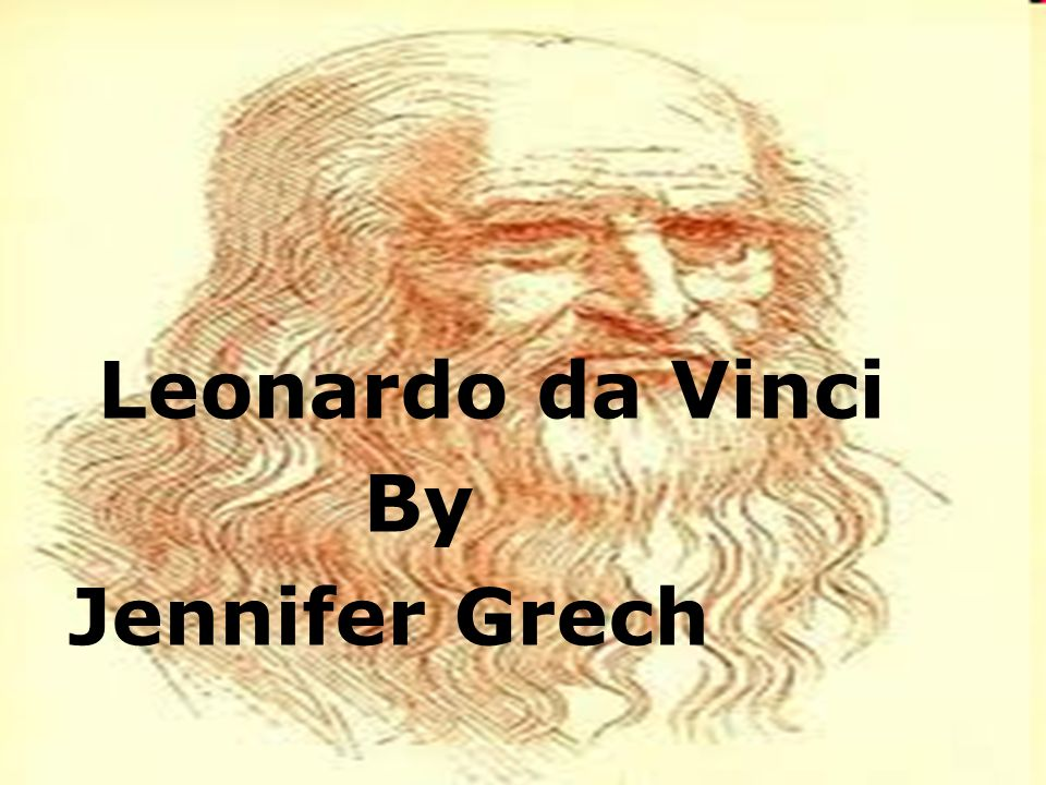 Leonardo da Vinci is known to most people as the most famous painter in history.