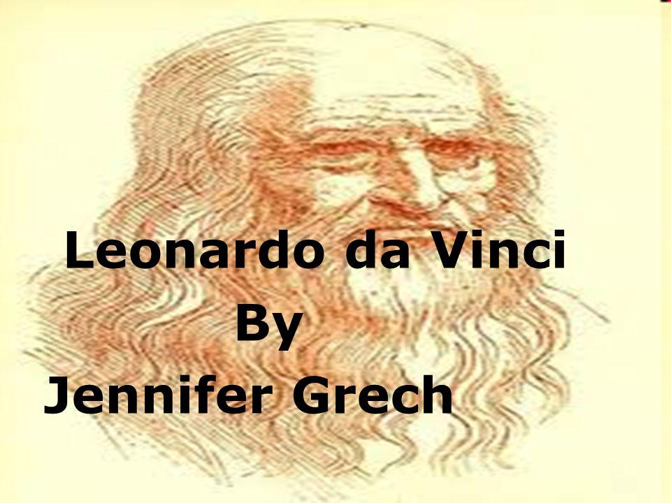 Leonardo da Vinci By Jennifer Grech