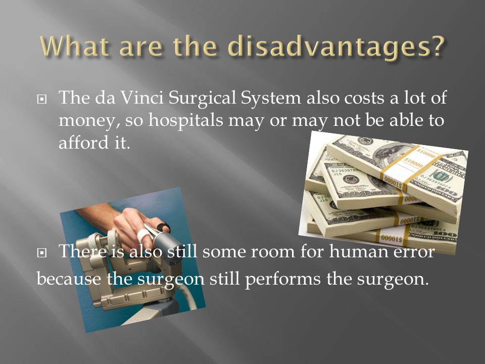  The surgeon can perform more precisely and have more control of the surgery  The patient will not have a large incision/scar when they heal.