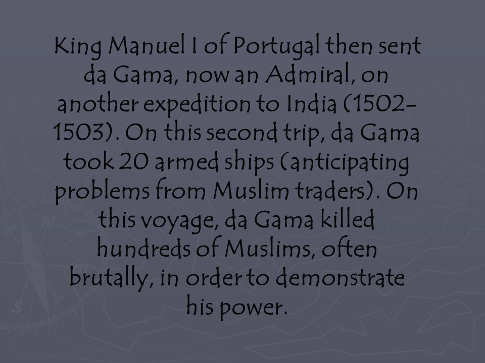 King Manuel I of Portugal then sent da Gama, now an Admiral, on another expedition to India (1502- 1503).