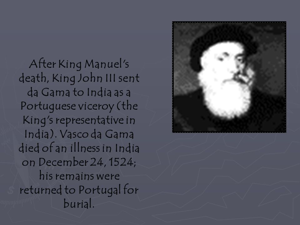 After King Manuel s death, King John III sent da Gama to India as a Portuguese viceroy (the King s representative in India).