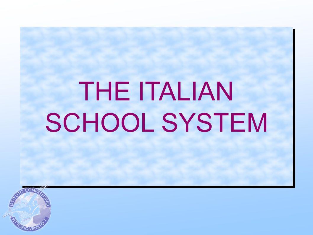THE ITALIAN SCHOOL SYSTEM THE ITALIAN SCHOOL SYSTEM