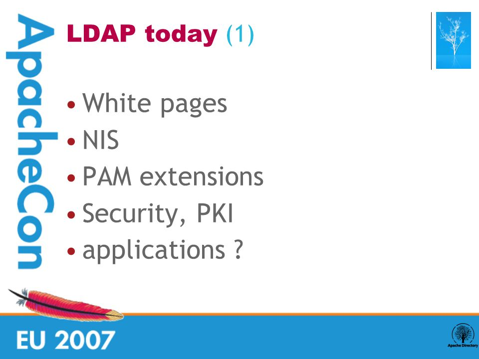 Complexity has slowed down its adoption No real leader : Netscape, OpenLdap, SunDS, IDS, OID,...