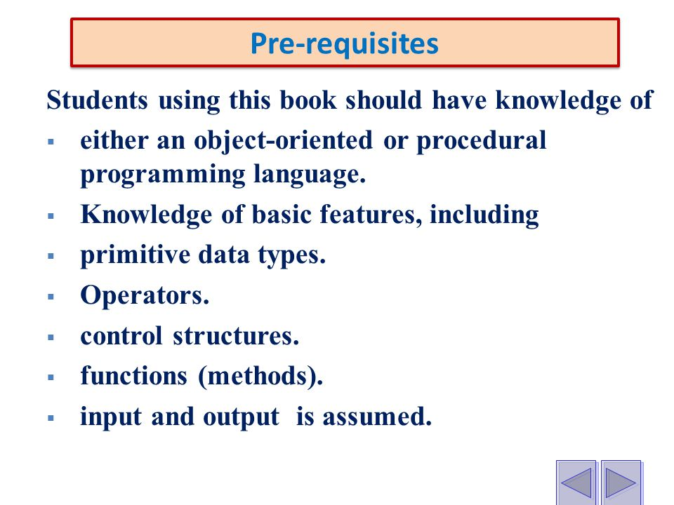 Students using this book should have knowledge of  either an object-oriented or procedural programming language.