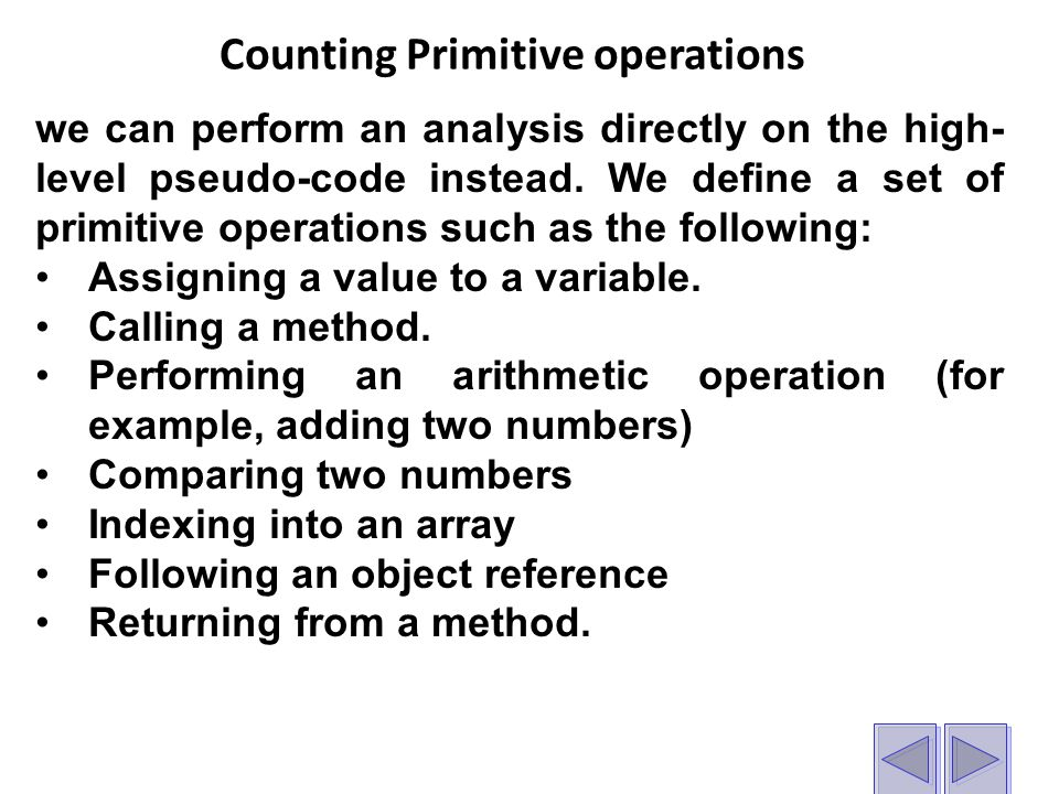 Counting Primitive operations we can perform an analysis directly on the high- level pseudo-code instead.