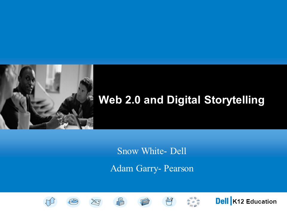 K12 Education Web 2.0 and Digital Storytelling Snow White- Dell Adam Garry- Pearson