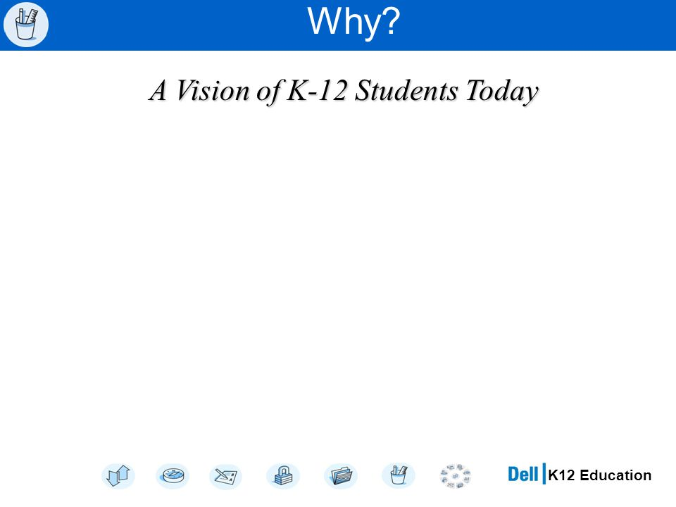 Why A Vision of K-12 Students Today
