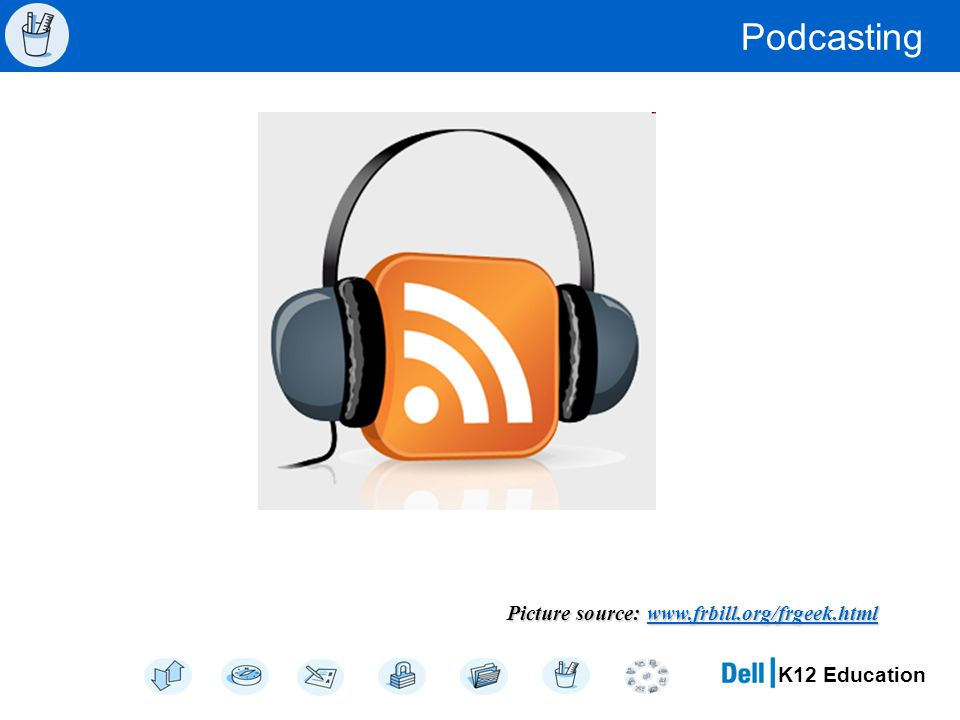 K12 Education Podcasting Picture source: