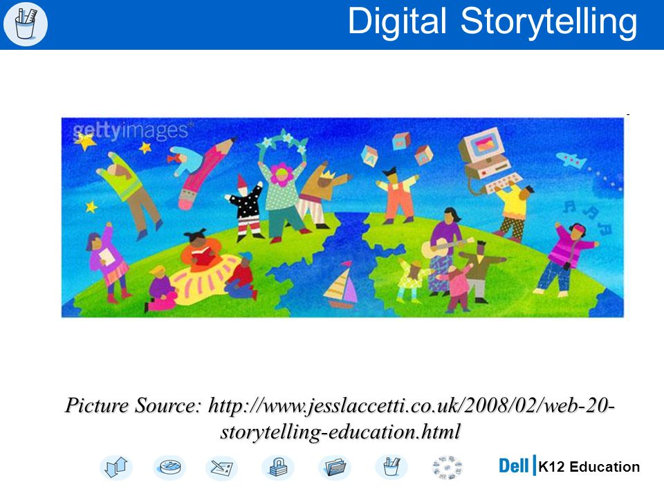 K12 Education Digital Storytelling Picture Source: http://www.jesslaccetti.co.uk/2008/02/web-20- storytelling-education.html
