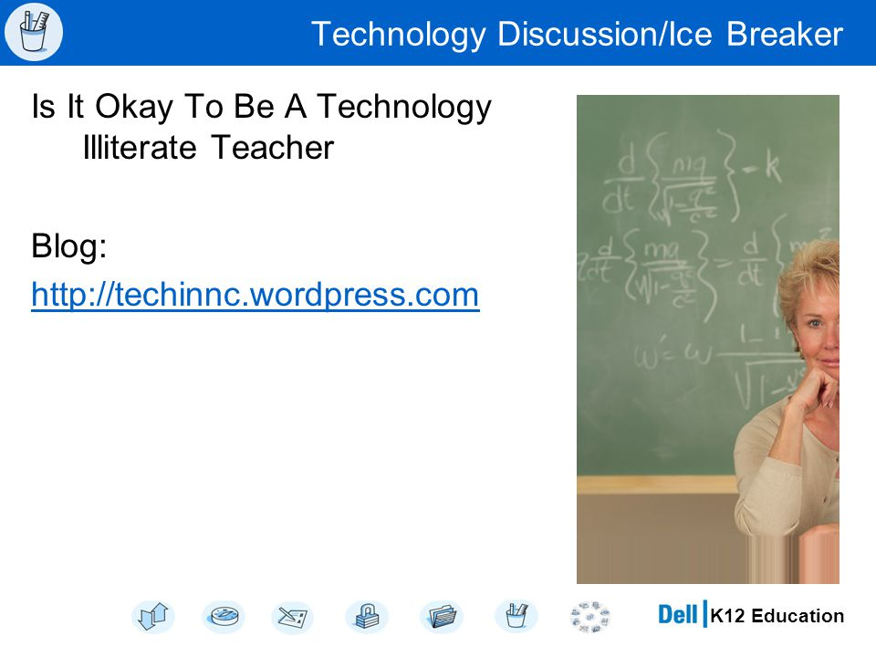 K12 Education Technology Discussion/Ice Breaker Is It Okay To Be A Technology Illiterate Teacher Blog: http://techinnc.wordpress.com