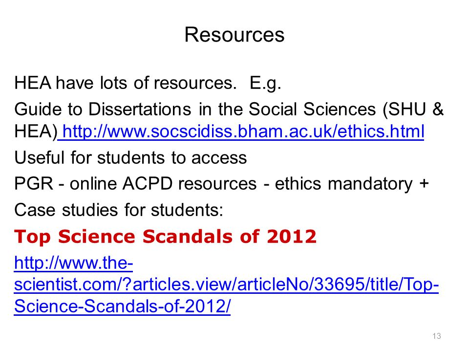 Resources HEA have lots of resources. E.g. Guide to Dissertations in the Social Sciences (SHU & HEA) http://www.socscidiss.bham.ac.uk/ethics.html http