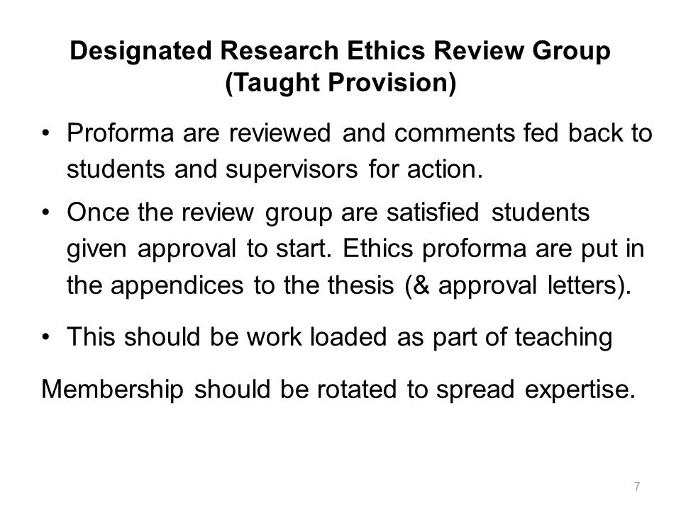 Designated Research Ethics Review Group (Taught Provision) Proforma are reviewed and comments fed back to students and supervisors for action. Once th