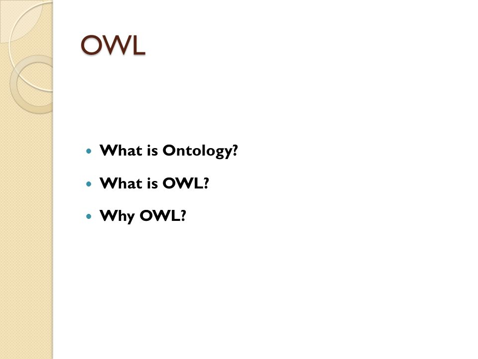 OWL What is Ontology? What is OWL? Why OWL?