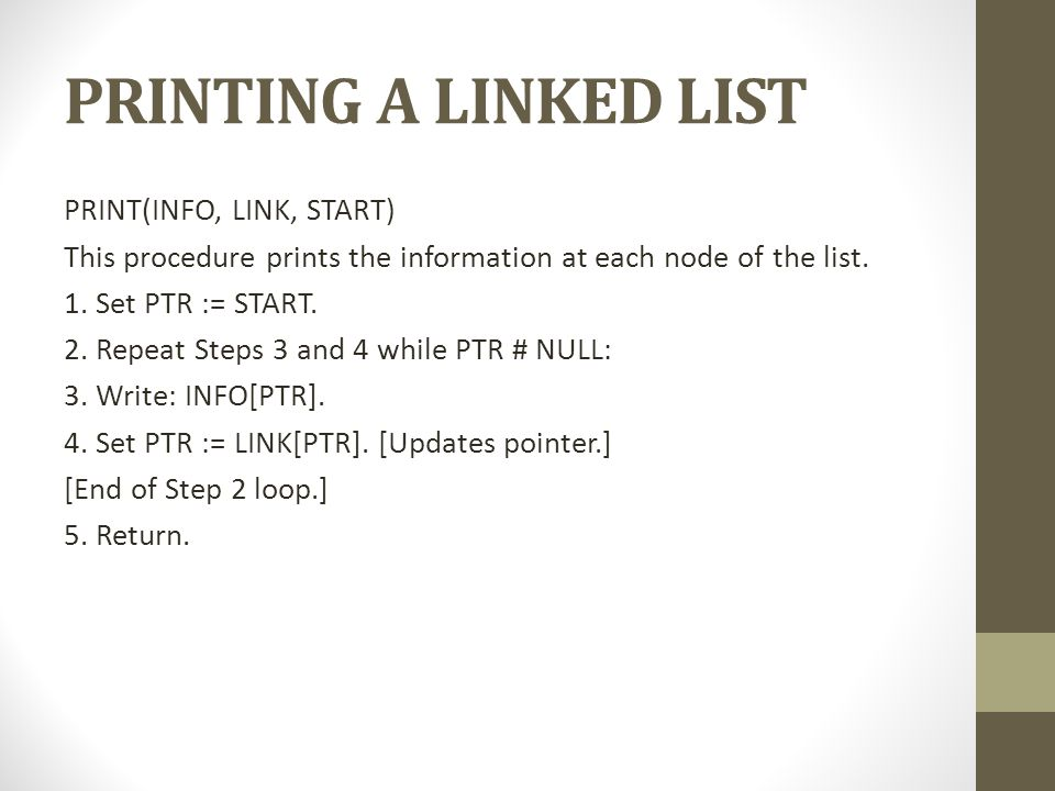 PRINTING A LINKED LIST PRINT(INFO, LINK, START) This procedure prints the information at each node of the list.