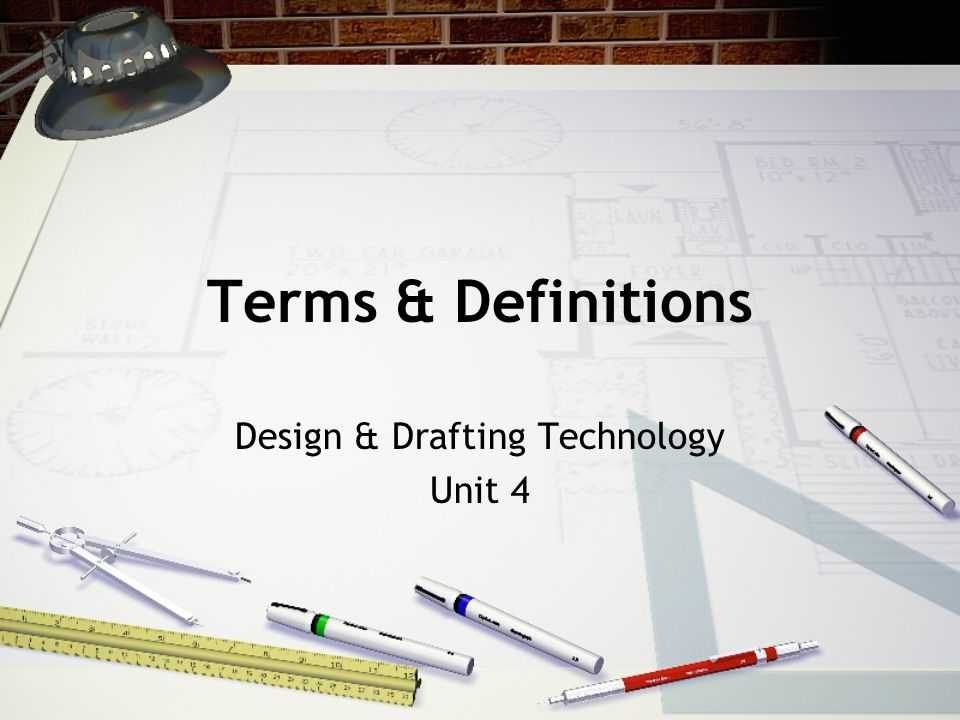 Terms & Definitions Design & Drafting Technology Unit 4