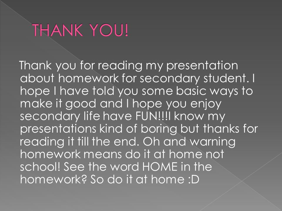 Thank you for reading my presentation about homework for secondary student.