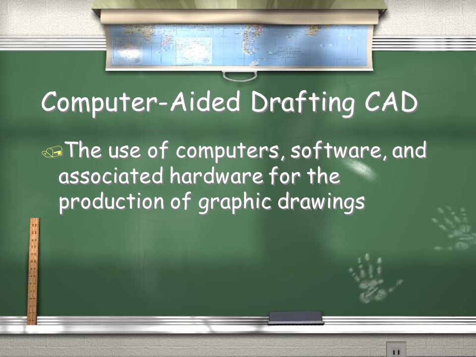 Computer-Aided Drafting CAD / The use of computers, software, and associated hardware for the production of graphic drawings