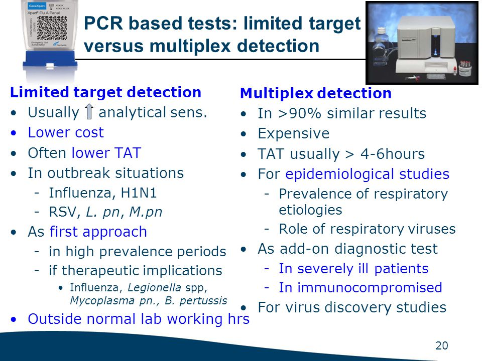 20 PCR based tests: limited target versus multiplex detection Limited target detection Usually analytical sens. Lower cost Often lower TAT In outbreak