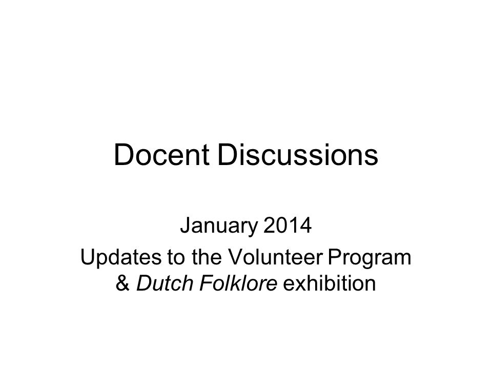 Docent Discussions January 2014 Updates to the Volunteer Program & Dutch Folklore exhibition