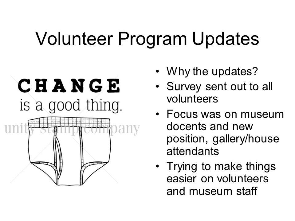 Volunteer Program Updates Why the updates.