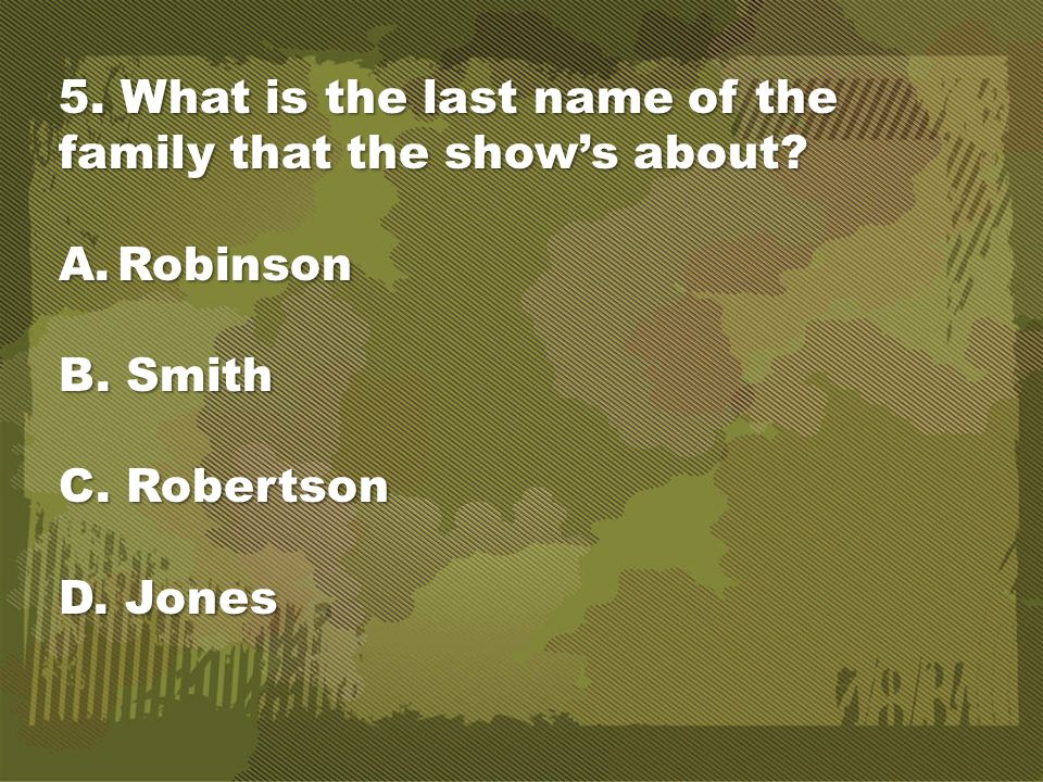 5. What is the last name of the family that the show's about.