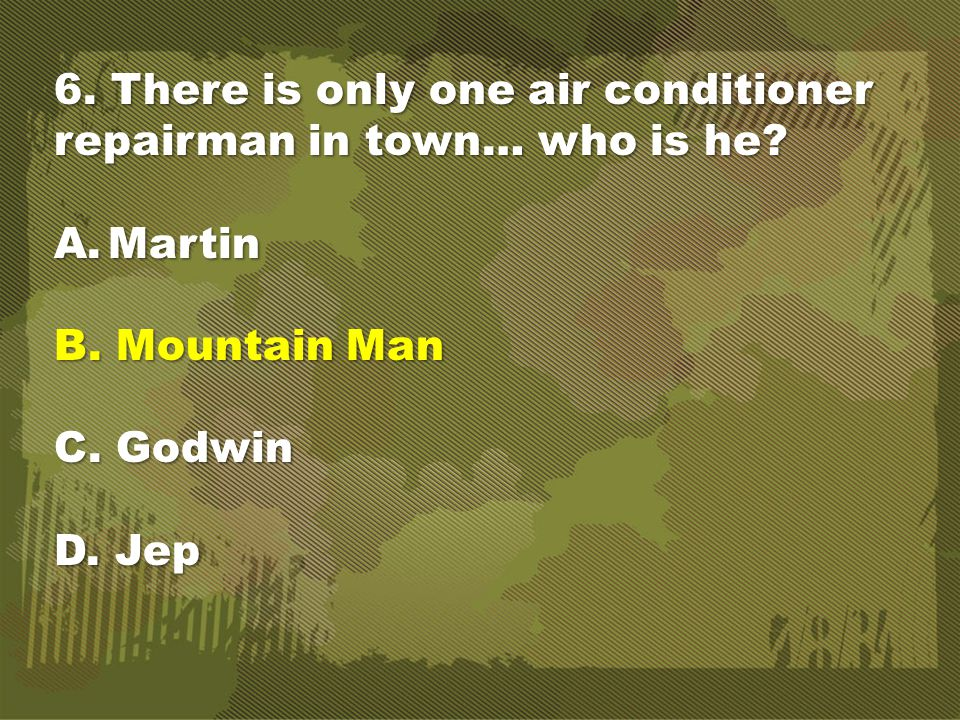 6. There is only one air conditioner repairman in town… who is he.