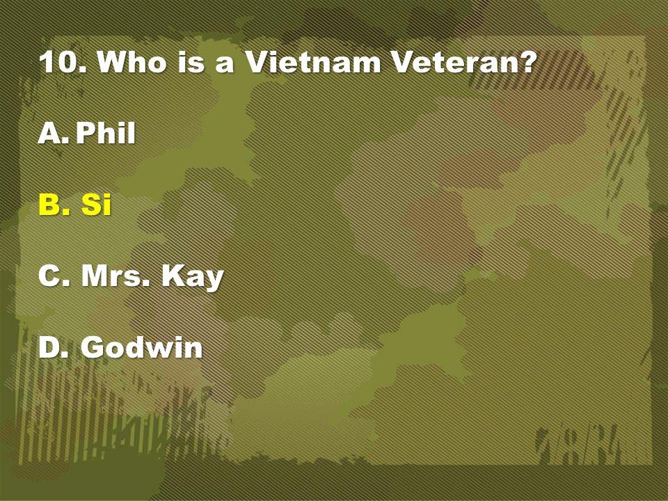 10. Who is a Vietnam Veteran A.Phil B. Si C. Mrs. Kay D. Godwin