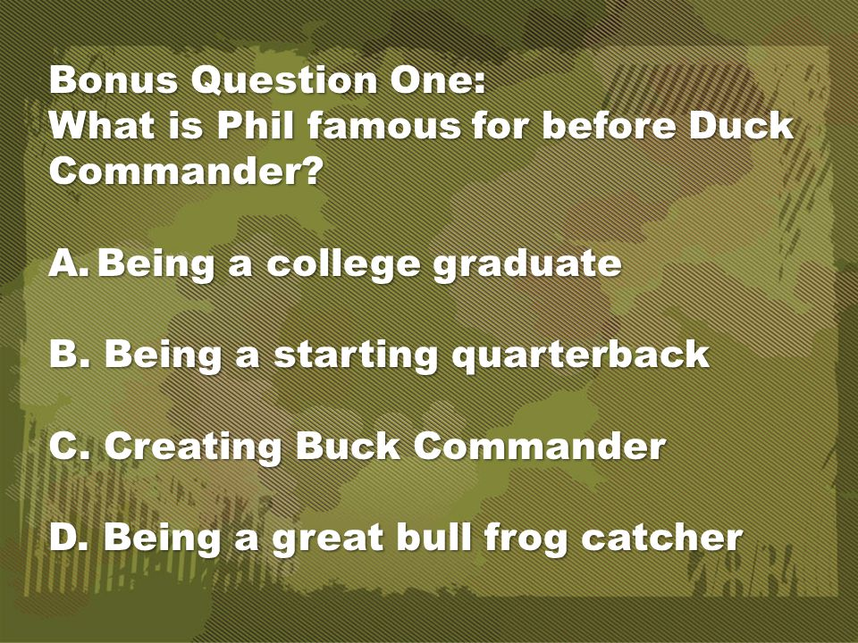 Bonus Question One: What is Phil famous for before Duck Commander.