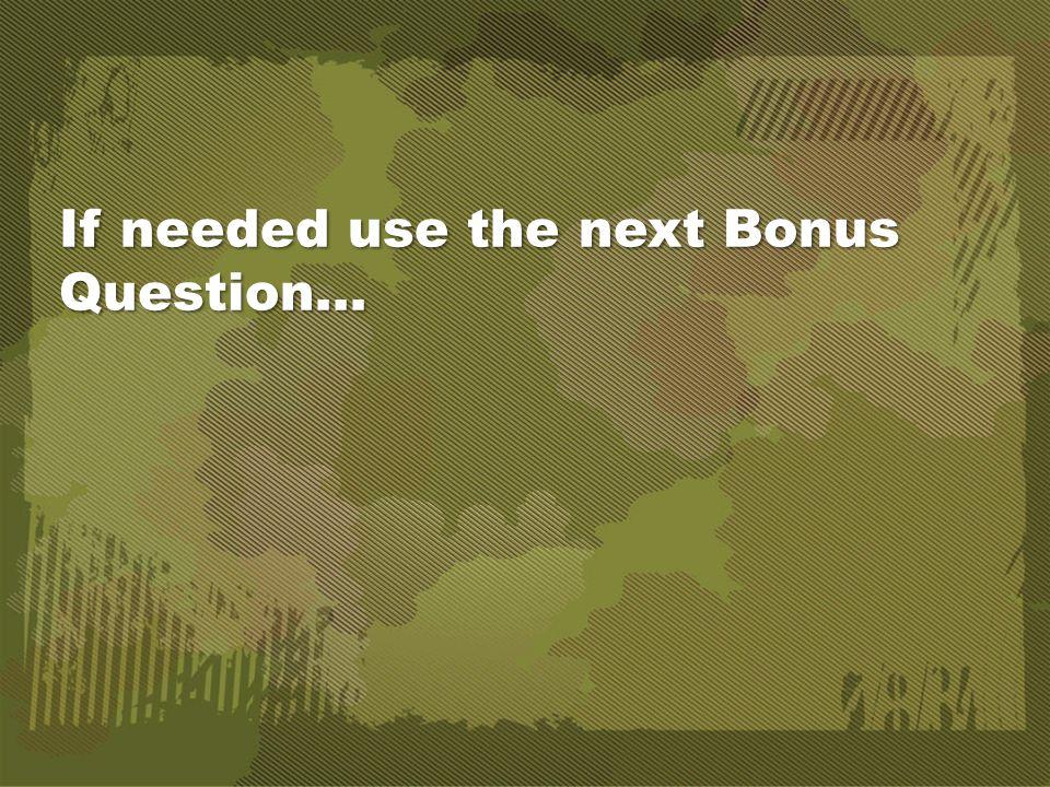 If needed use the next Bonus Question… ne