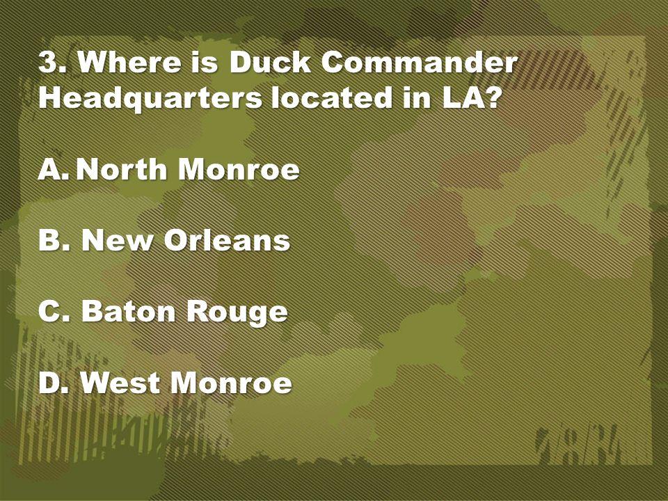 3. Where is Duck Commander Headquarters located in LA.