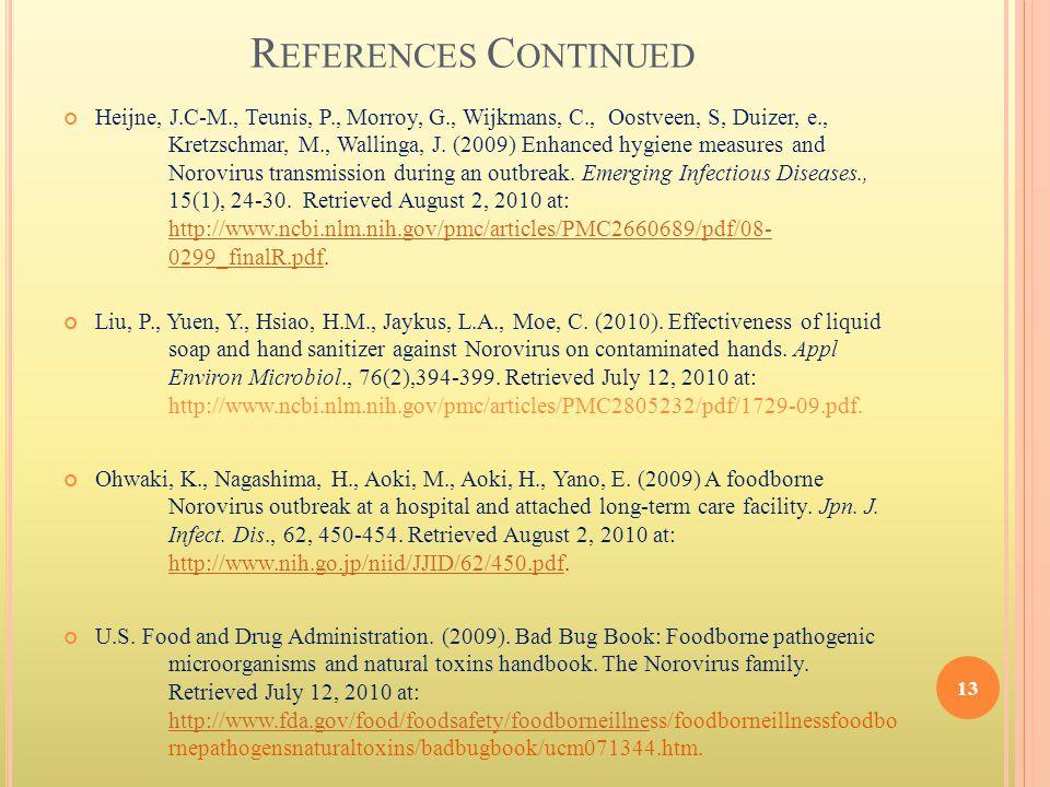 R EFERENCES C ONTINUED Heijne, J.C-M., Teunis, P., Morroy, G., Wijkmans, C., Oostveen, S, Duizer, e., Kretzschmar, M., Wallinga, J. (2009) Enhanced hy