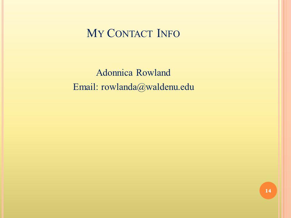 M Y C ONTACT I NFO Adonnica Rowland Email: rowlanda@waldenu.edu 14