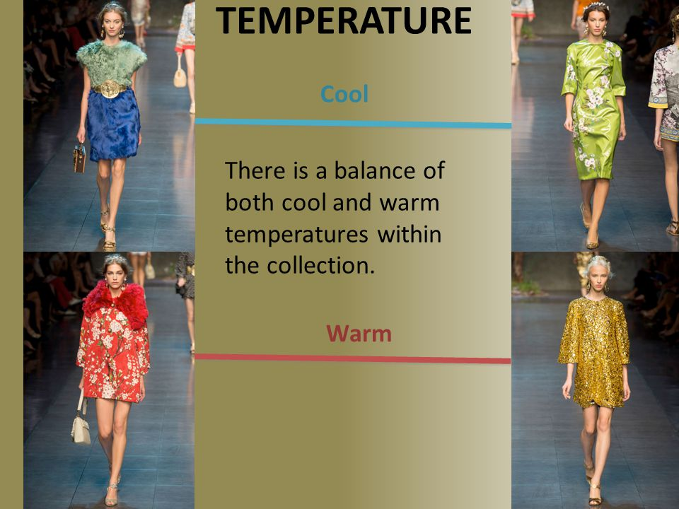 TEMPERATURE Cool Warm There is a balance of both cool and warm temperatures within the collection.