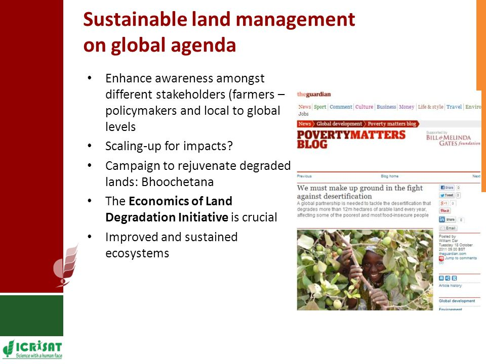 Sustainable land management on global agenda Enhance awareness amongst different stakeholders (farmers – policymakers and local to global levels Scaling-up for impacts.
