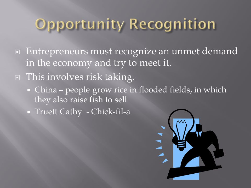  Entrepreneurs must recognize an unmet demand in the economy and try to meet it.  This involves risk taking.  China – people grow rice in flooded f