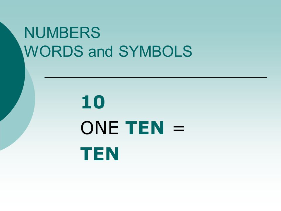 NUMBERS WORDS and SYMBOLS 10 ONE TEN = TEN