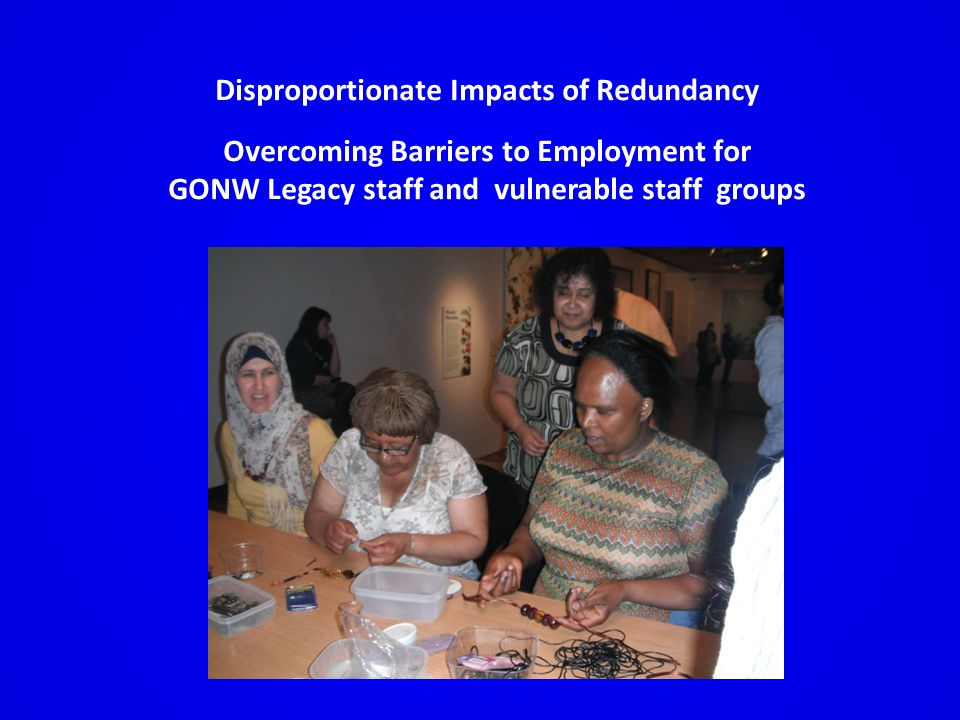 Disproportionate Impacts of Redundancy Overcoming Barriers to Employment for GONW Legacy staff and vulnerable staff groups
