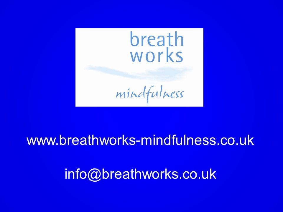 www.breathworks-mindfulness.co.uk info@breathworks.co.uk